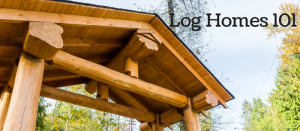 Log Homes 101